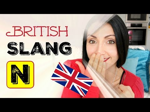25 SLANG WORDS Beginning with N:  #14 BRITISH SLANG