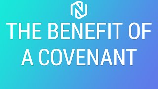 A Benefit Of A Covenant - February 24, 2021 - NLAC