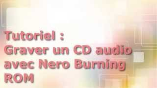 Tuto - Graver un CD audio avec Nero Burning ROM 12.0