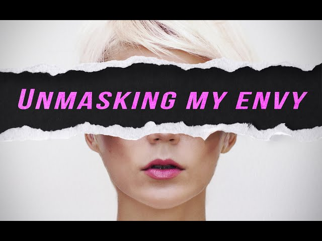 Unmasked: Envy