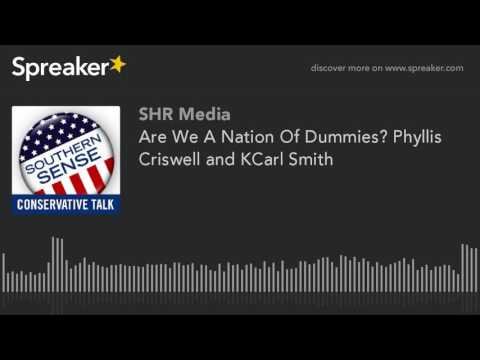 Are We A Nation Of Dummies? Phyllis Criswell and KCarl Smith