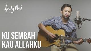 Ku sembah Kau Allahku (Cover) By Andy Ambarita