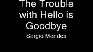 The Trouble with hello is Goodbye - Bonnie Bowden with Sergio Mendes