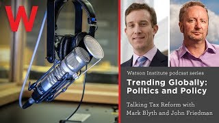 Talking tax reform with Mark Blyth and John Friedman