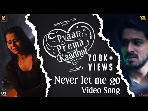 Never Let Me Go (Video Song) | Pyaar Prema Kaadhal | Harish Kalyan, Raiza | Yuvan | Elan