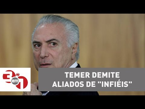 Presidente Michel Temer Demite Aliados De