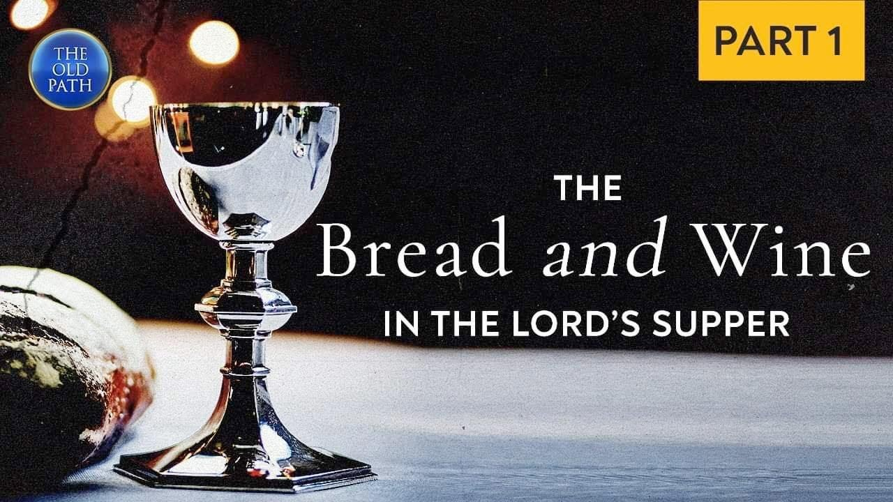What Do the Bread and Wine in the Holy Communion Symbolize? (Part 1 of 2) | The Old Path