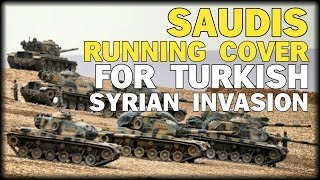 SAUDIS RUNNING COVER FOR TURKISH INVASION OF SYRIA