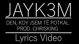 Jayk3M - Den kdy jsem tě potkal (prod. Chrisking) LYRICS VIDEO
