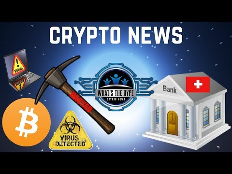 Swiss Crypto Banking + Websites Hacking to Mine Crypto - Cryptocurrency News (2018)