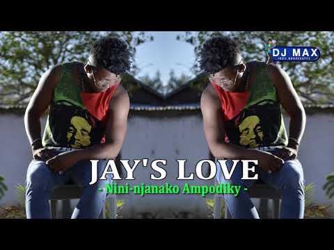 JAY'S LOVE - Nini-njanako ampodiky (Nouveauté Audio Gasy 2018)[Dj Max 100% Nvt]