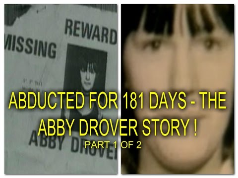 ABDUCTED FOR 181 DAYS - THE ABBY DROVER STORY ! - PART 1 OF 2