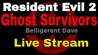 Resident Evil 2 | Ghost Survivors | Live Stream Because I have No Video Ready