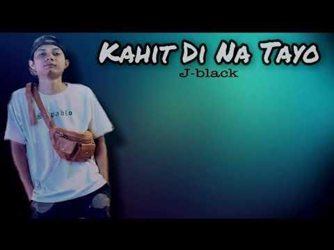 Kahit Di Na Tayo - J-black ( Lyrics )