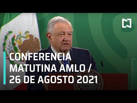 AMLO Conferencia Hoy / 26 de agosto 2021