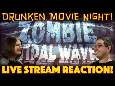 Drunken Movie Night Zombie Tidal Wave World Premier Syfy Channel Reaction Youtube