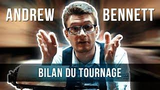 Andrew Bennett : Bilan du Tournage
