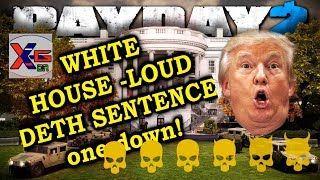 PAYDAY2 White House DEATH SENTENCE [OD LOUD] No bots, only 2 players