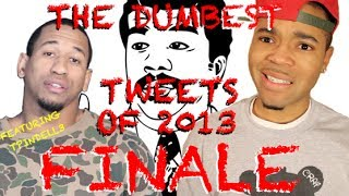 the dumbest tweets of 2013 finale fresh ft tpindell