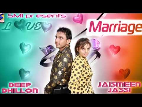 Deep Dhillon & Jaismeen Jassi || Love Marriage || New Punjabi Most Hits Songs - 2016
