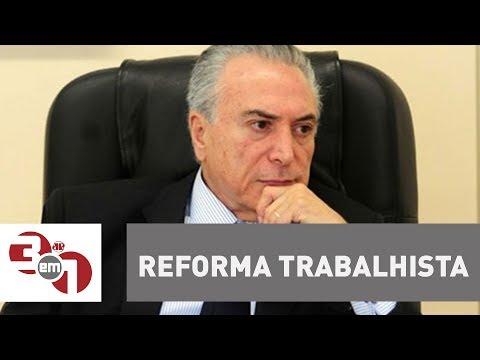 Presidente Michel Temer Decide Ajustar Reforma Trabalhista Por Meio De Medida Provisória