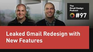 Email Design Podcast #97: Leaked Gmail Redesign and New Forthcoming Features