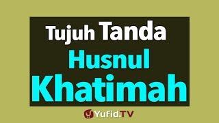Tujuh Tanda Khusnul Khotimah | Yufid.TV - Pengajian & Ceramah Islam