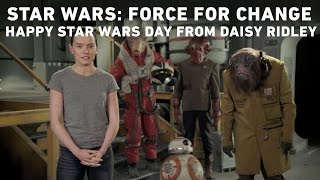 Star Wars: Force for Change - Happy Star Wars Day from Daisy Ridley