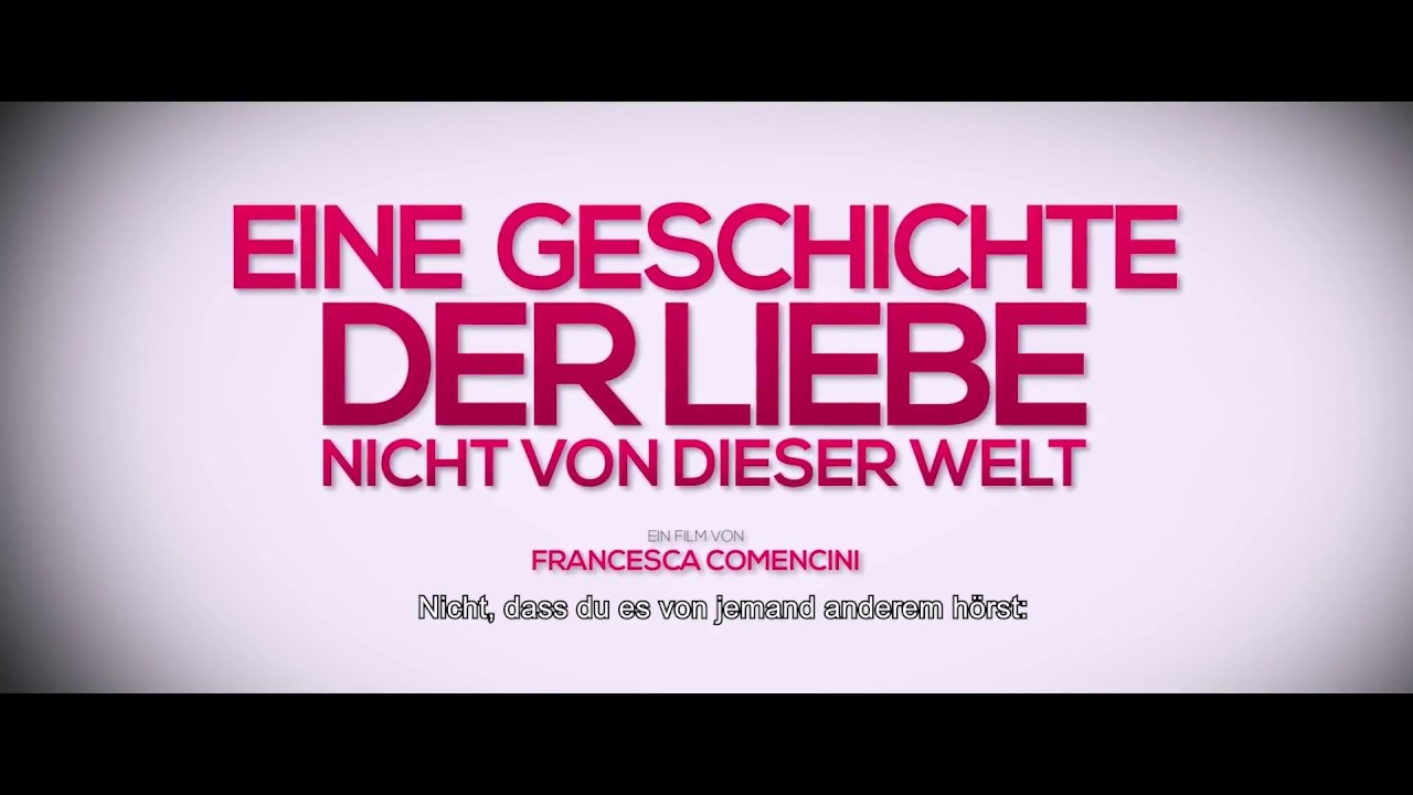 eine geschichte der liebe nicht von dieser welt trailer italien german omu 2017