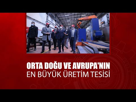 ORTA DOĞU VE AVRUPA'NIN EN BÜYÜK ÜRETİM TESİSİ