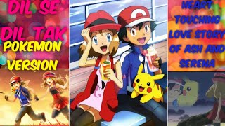 DIL SE DIL TAK   POKEMON VERSION   HEART TOUCHING LOVE STORY OF ASH AND SERENA   ADITYA OFFICIAL