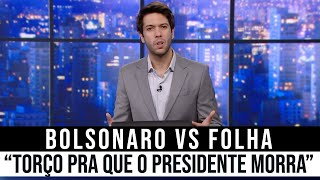 """Deu na Folha: """"Torço para que Bolsonaro morra"""""""