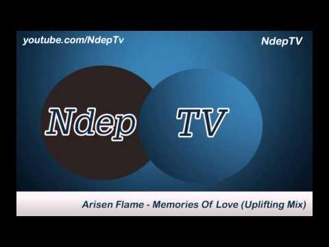 Arisen Flame   Memories Of Love Uplifting Mix)
