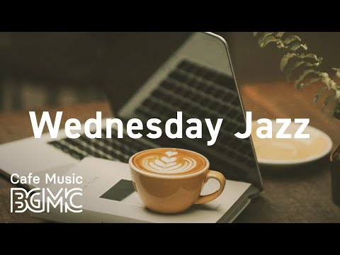 Wednesday Jazz: Soft & Delicate Instrumental  for Morning Coffee Wake Up and Stretch