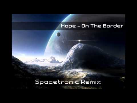Hope - On The Border (Spacetronic Remix)