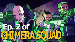 ❰ CHIMERA SQUAD ❱ #2 - Reinforcements are Scary
