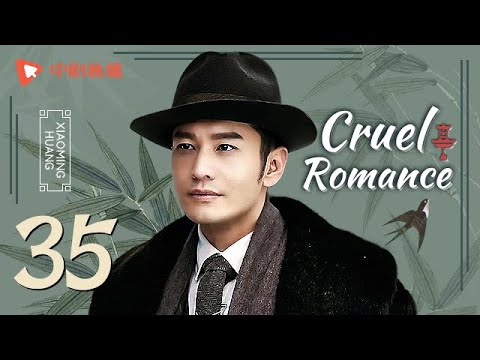 Cruel Romance - Episode 35(English sub) [Joe Chen, Huang Xiaoming]