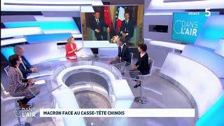 Macron face au casse-tête chinois #cdanslair 25.03.2019