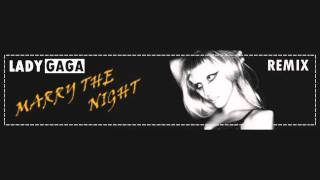 Lady Gaga - Marry The Night (REMIX)