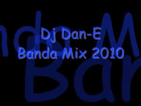 Dj Dan-E Banda Mix 2010 Videos De Viajes