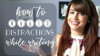 10 Ways To Avoid Distractions While Writing