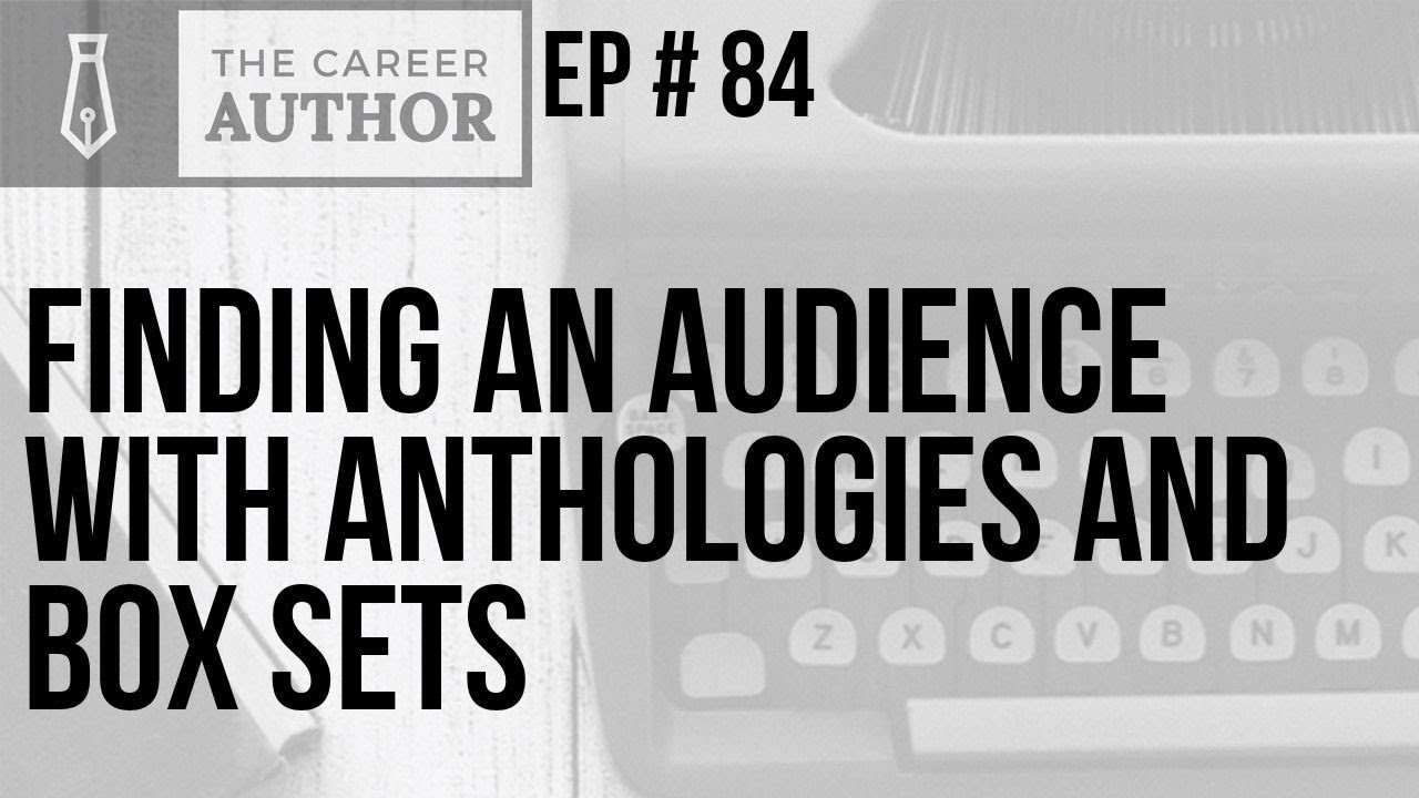 The Career Author Podcast - Anthologies and Box Sets