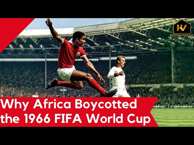 Why Africa Boycotted the 1966 FIFA World Cup in England