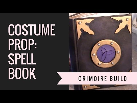 Grimoire / Spell Book Prop build for Costumes and Cosplay