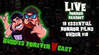Buddies Forever - Horror Hangout Live -  10 ESSENTIAL Horror Movies UNDER 10 DOLLARS!