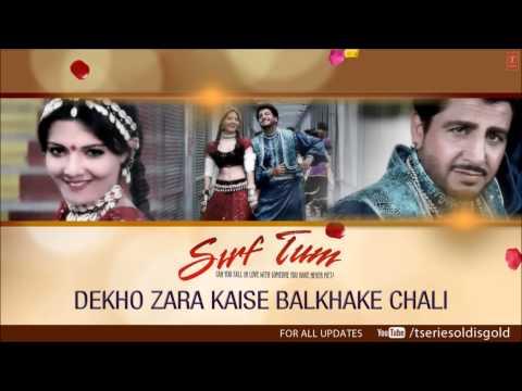 Dekho Zara Kaise Balkhake Chali Full Song (Audio) | Sirf Tum | Sanjay Kapoor, Priya Gill