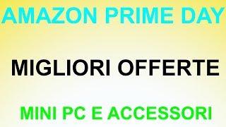 AMAZON PRIME DAY MINI PC E ACCESSORI!!!