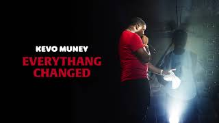 Kevo Muney - Everythang Changed [Official Audio]