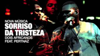 Dois Africanos Feat. Pertnaz - Sorriso Da Tristeza