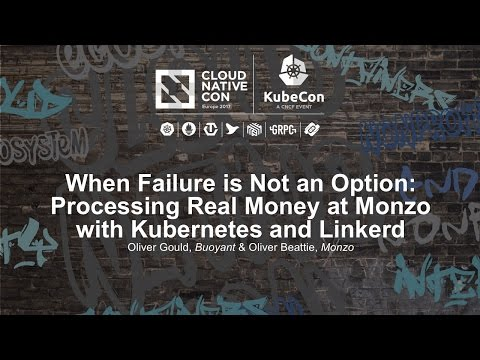 When Failure is Not an Option: Processing Real Money at Monzo with Kubernetes and Linkerd [I]